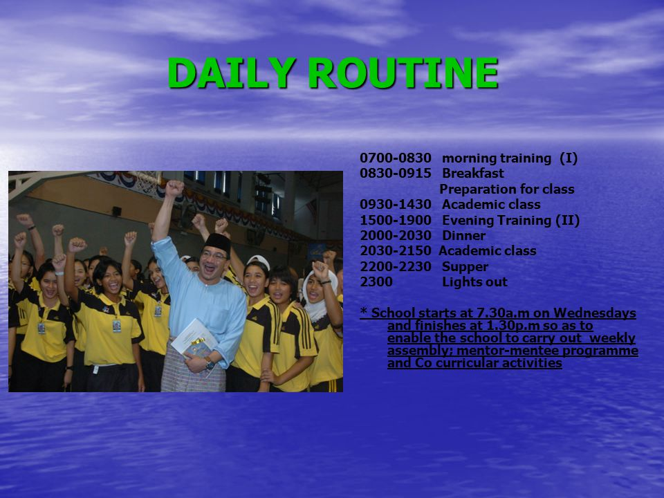 DAILY ROUTINE 0700-0830 morning training (I) 0830-0915 Breakfast Preparation for class 0930-1430 Academic class 1500-1900 Evening Training (II) 2000-2