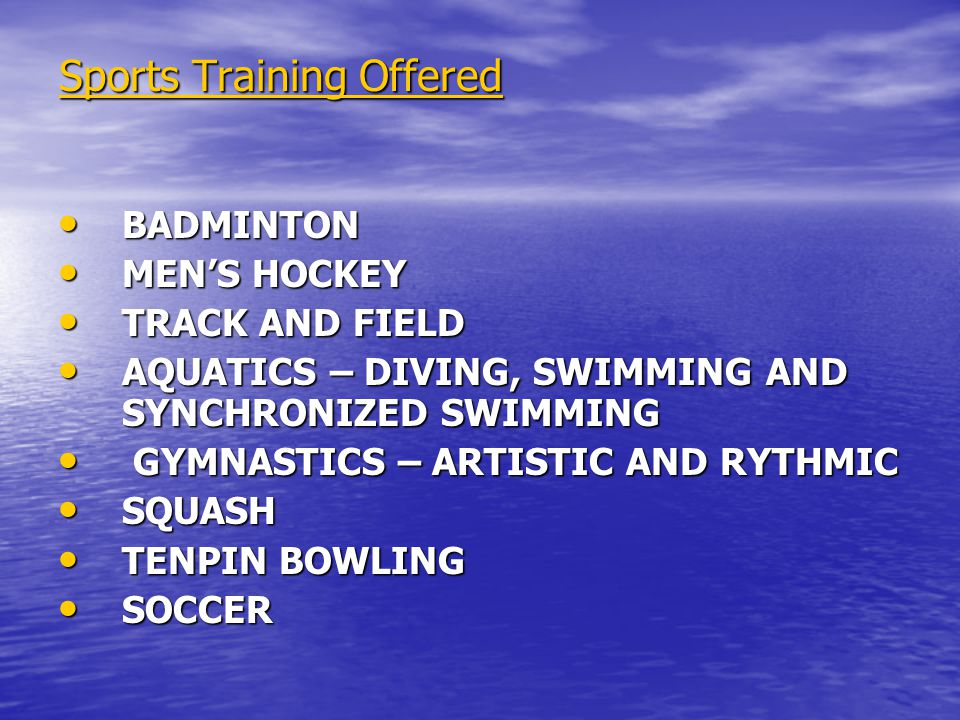 Sports Training Offered BADMINTON BADMINTON MENS HOCKEY MENS HOCKEY TRACK AND FIELD TRACK AND FIELD AQUATICS – DIVING, SWIMMING AND SYNCHRONIZED SWIMM