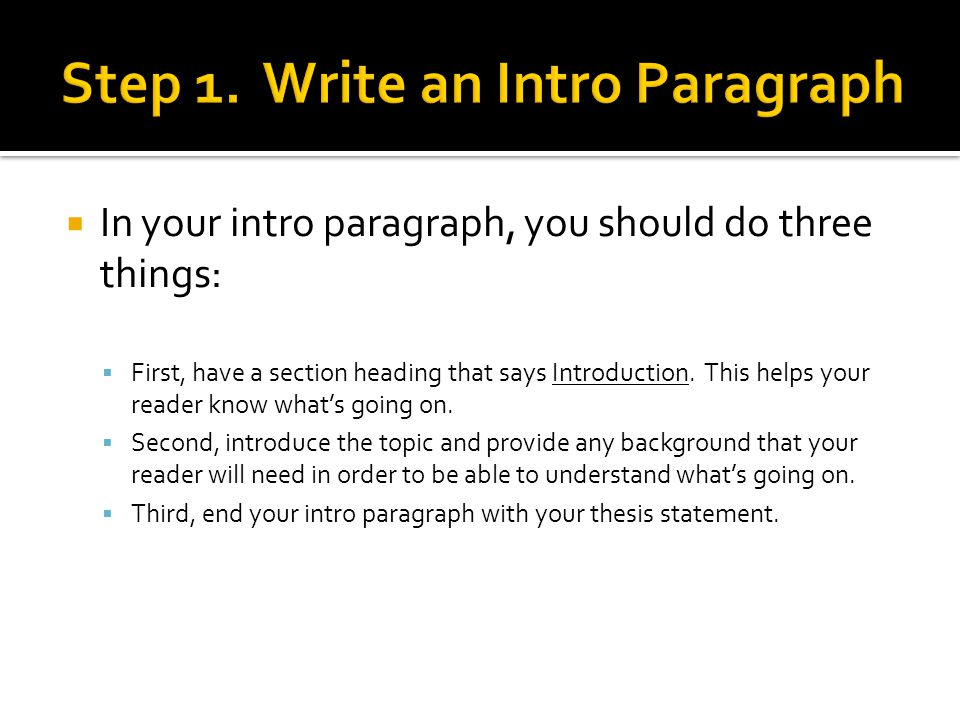 In your intro paragraph, you should do three things: First, have a section heading that says Introduction.