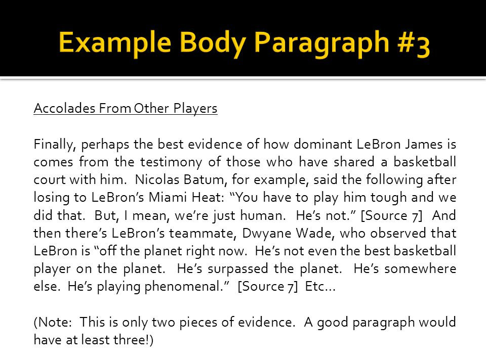 Accolades From Other Players Finally, perhaps the best evidence of how dominant LeBron James is comes from the testimony of those who have shared a basketball court with him.