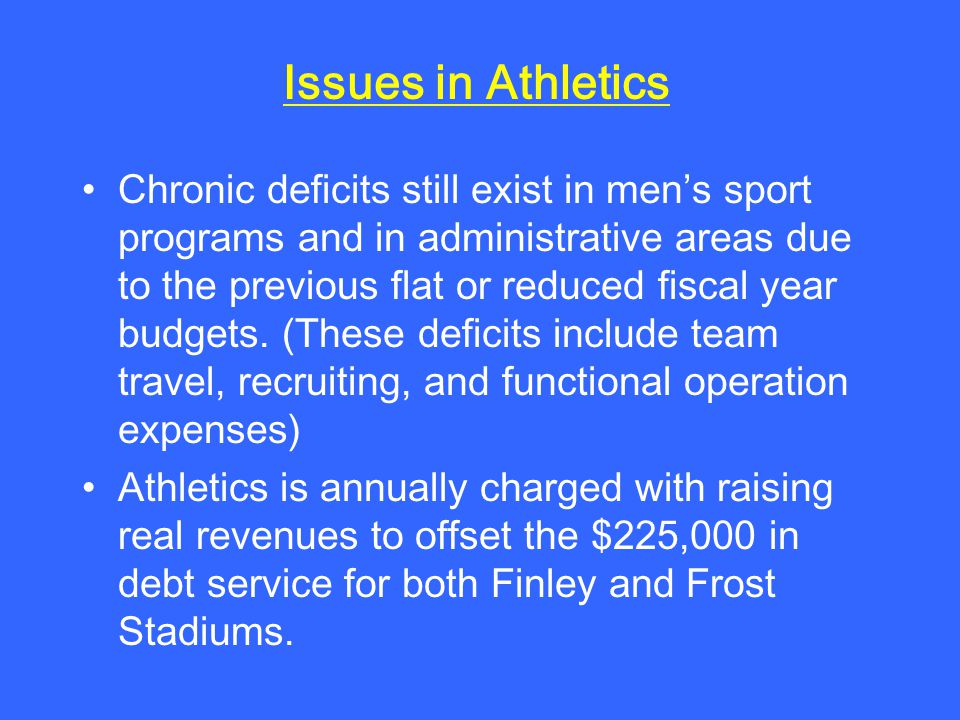 Chronic deficits still exist in mens sport programs and in administrative areas due to the previous flat or reduced fiscal year budgets.