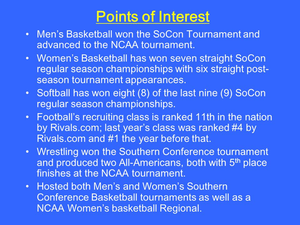 Points of Interest Mens Basketball won the SoCon Tournament and advanced to the NCAA tournament.
