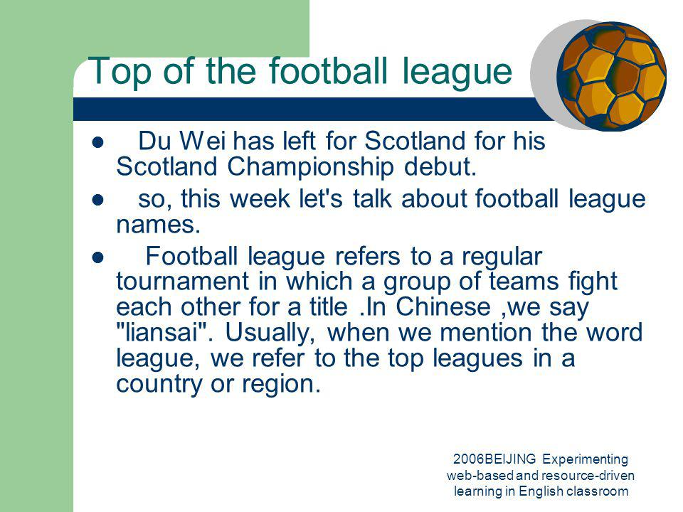 2006BEIJING Experimenting web-based and resource-driven learning in English classroom Top of the football league Du Wei has left for Scotland for his Scotland Championship debut.