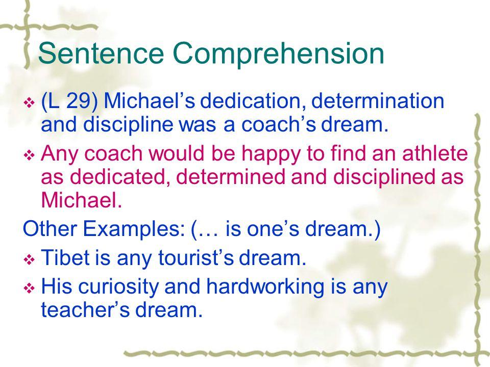 Sentence Comprehension (L 29) Michaels dedication, determination and discipline was a coachs dream.
