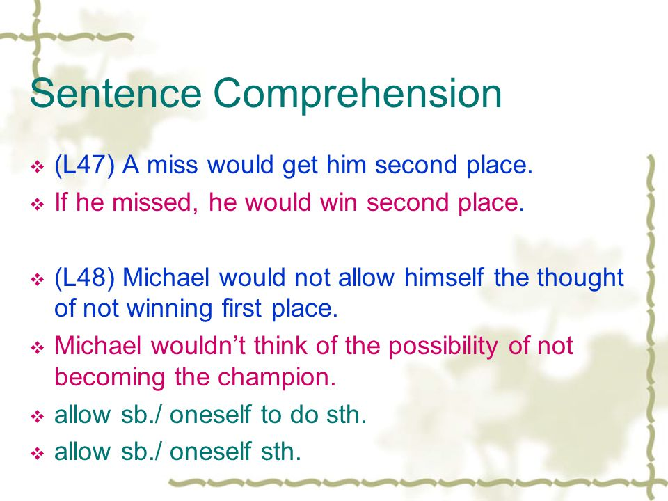 Sentence Comprehension (L47) A miss would get him second place.