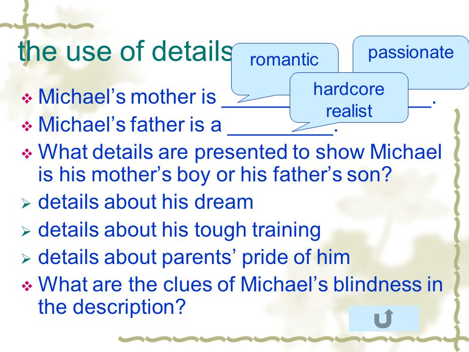 the use of details Michaels mother is _______ and _______.