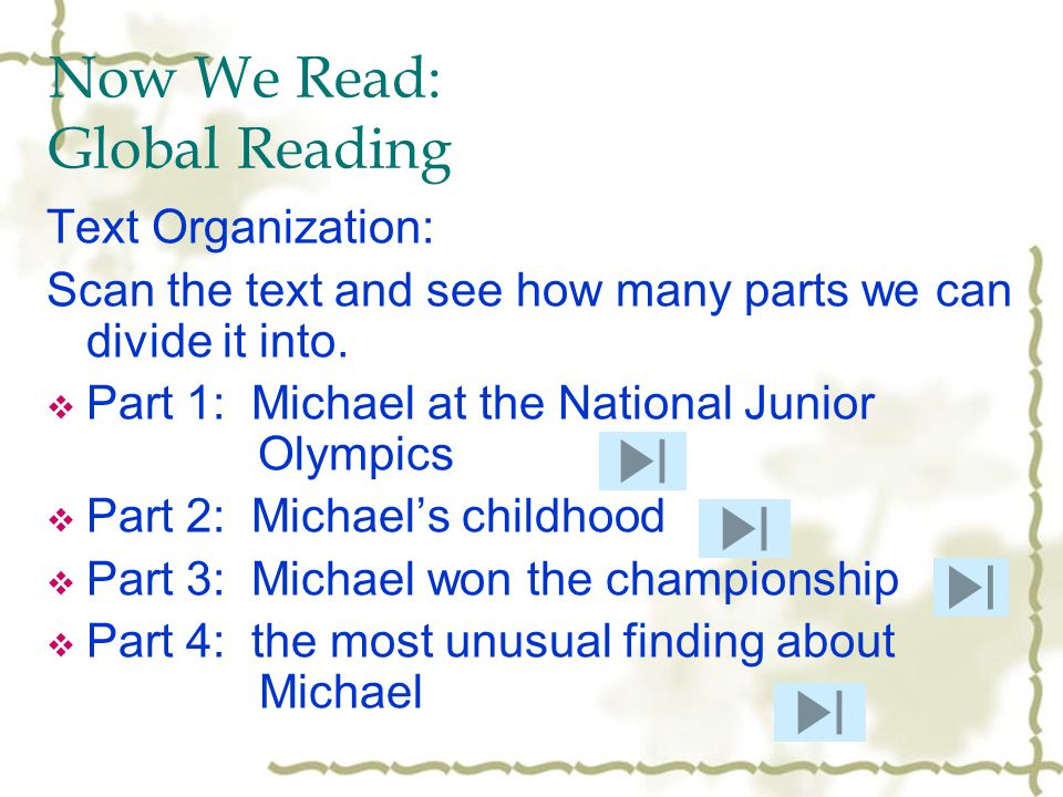 Now We Read: Global Reading Text Organization: Scan the text and see how many parts we can divide it into.