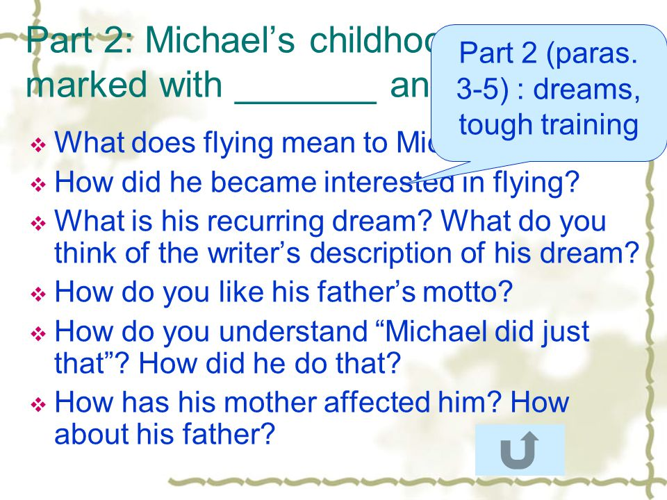 Part 2: Michaels childhood was marked with _______ and _______.