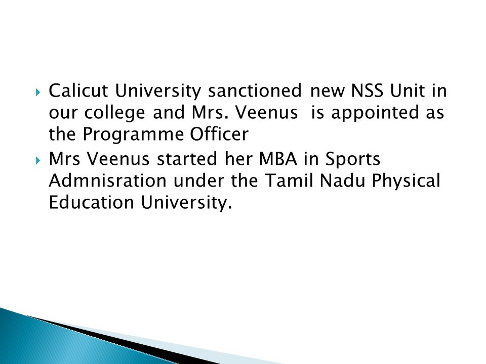 Calicut University sanctioned new NSS Unit in our college and Mrs. Veenus is appointed as the Programme Officer Mrs Veenus started her MBA in Sports A