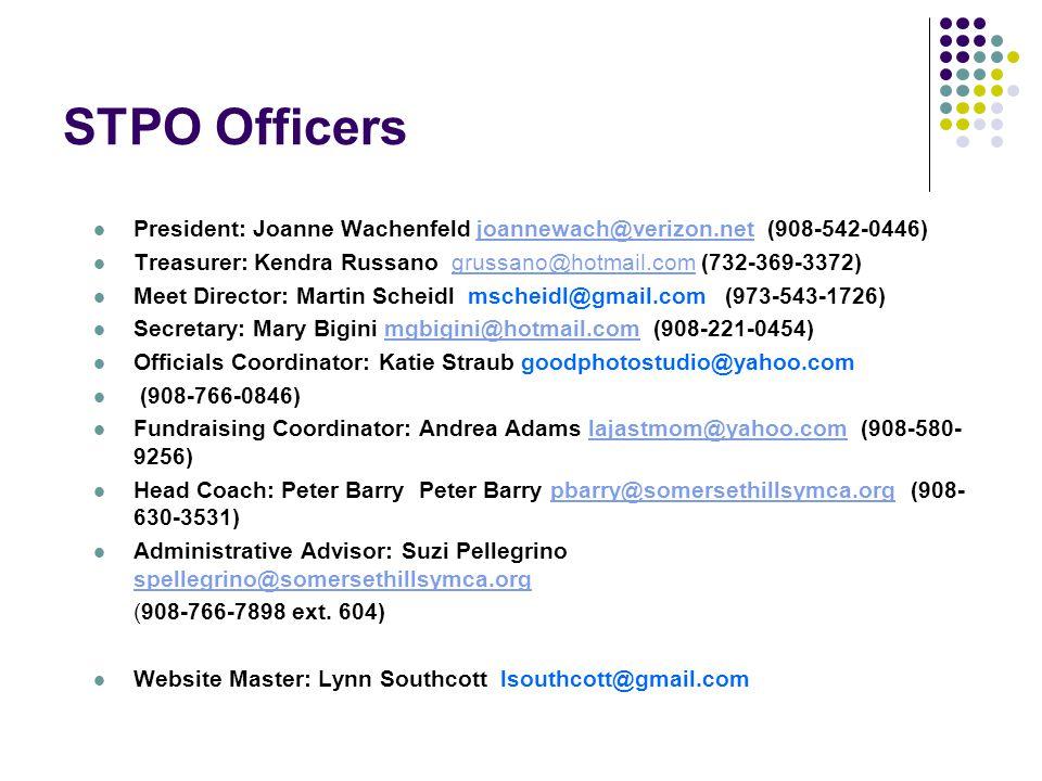 STPO Officers President: Joanne Wachenfeld joannewach@verizon.net (908-542-0446)joannewach@verizon.net Treasurer: Kendra Russano grussano@hotmail.com (732-369-3372)grussano@hotmail.com Meet Director: Martin Scheidl mscheidl@gmail.com (973-543-1726) Secretary: Mary Bigini mgbigini@hotmail.com (908-221-0454)mgbigini@hotmail.com Officials Coordinator: Katie Straub goodphotostudio@yahoo.com (908-766-0846) Fundraising Coordinator: Andrea Adams lajastmom@yahoo.com (908-580- 9256)lajastmom@yahoo.com Head Coach: Peter Barry Peter Barry pbarry@somersethillsymca.org (908- 630-3531)pbarry@somersethillsymca.org Administrative Advisor: Suzi Pellegrino spellegrino@somersethillsymca.org spellegrino@somersethillsymca.org (908-766-7898 ext.