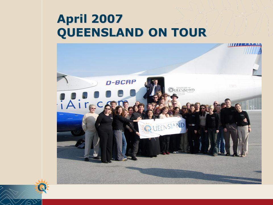 April 2007 QUEENSLAND ON TOUR