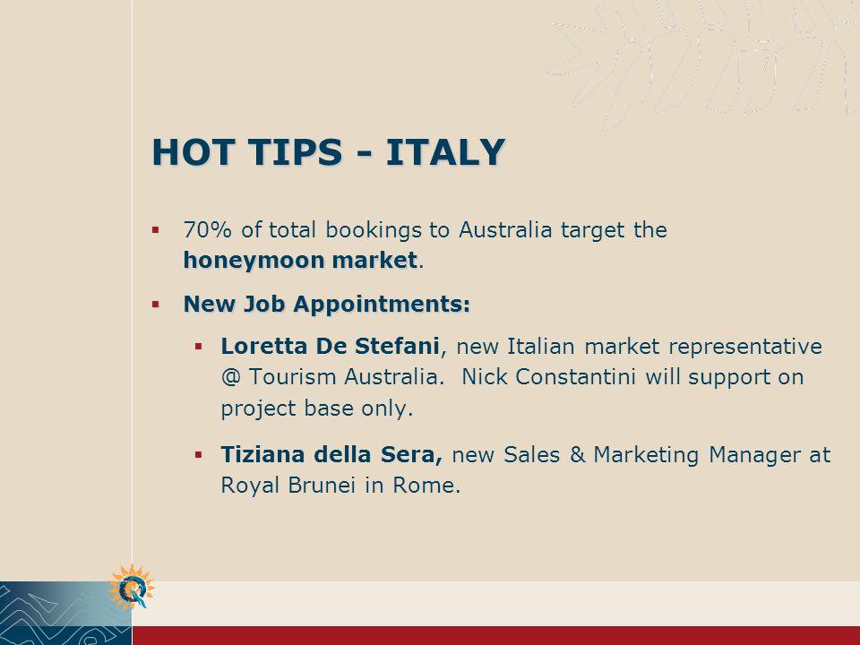 HOT TIPS - ITALY honeymoon market 70% of total bookings to Australia target the honeymoon market.