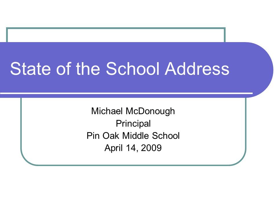 State of the School Address Michael McDonough Principal Pin Oak Middle School April 14, 2009