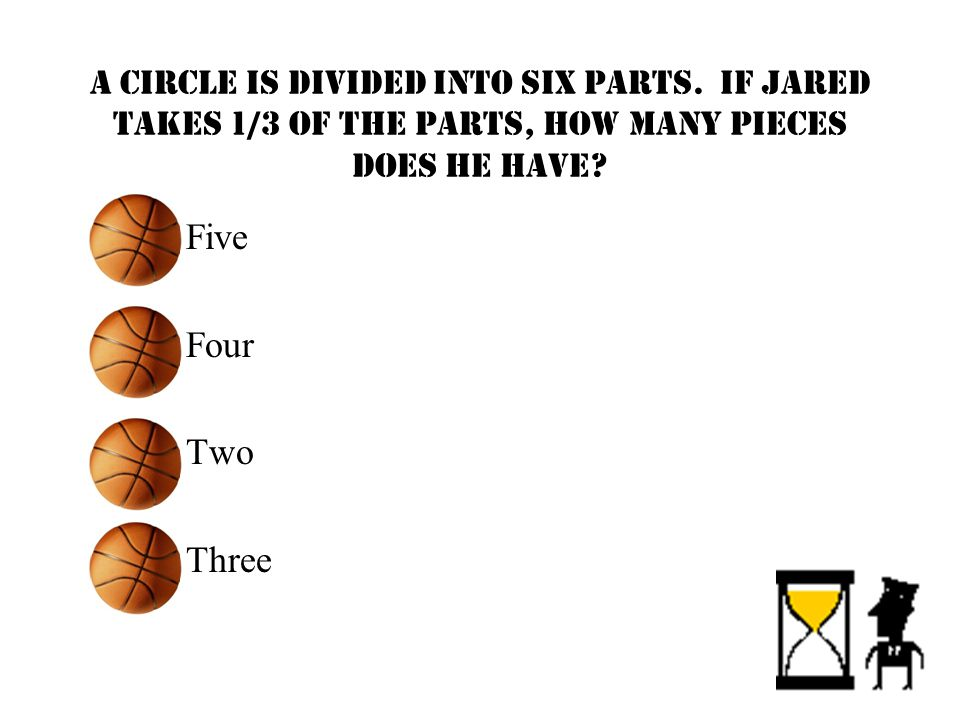 A circle is divided into six parts. If Jared takes 1/3 of the parts, how many pieces does he have.