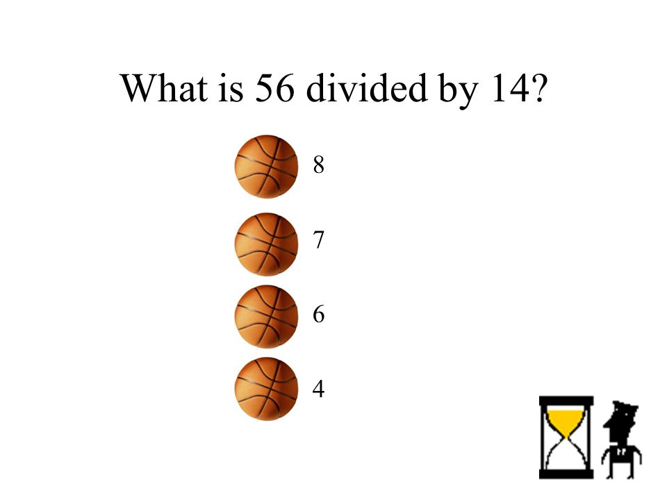 What is 56 divided by 14 –8–7–6–4–8–7–6–4