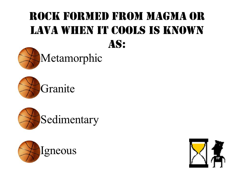 Rock formed from magma OR lava when it cools is known as: Metamorphic Granite Sedimentary Igneous