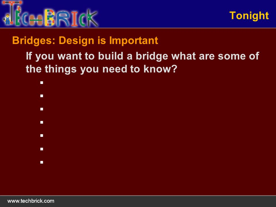 Tonight Bridges: Design is Important If you want to build a bridge what are some of the things you need to know
