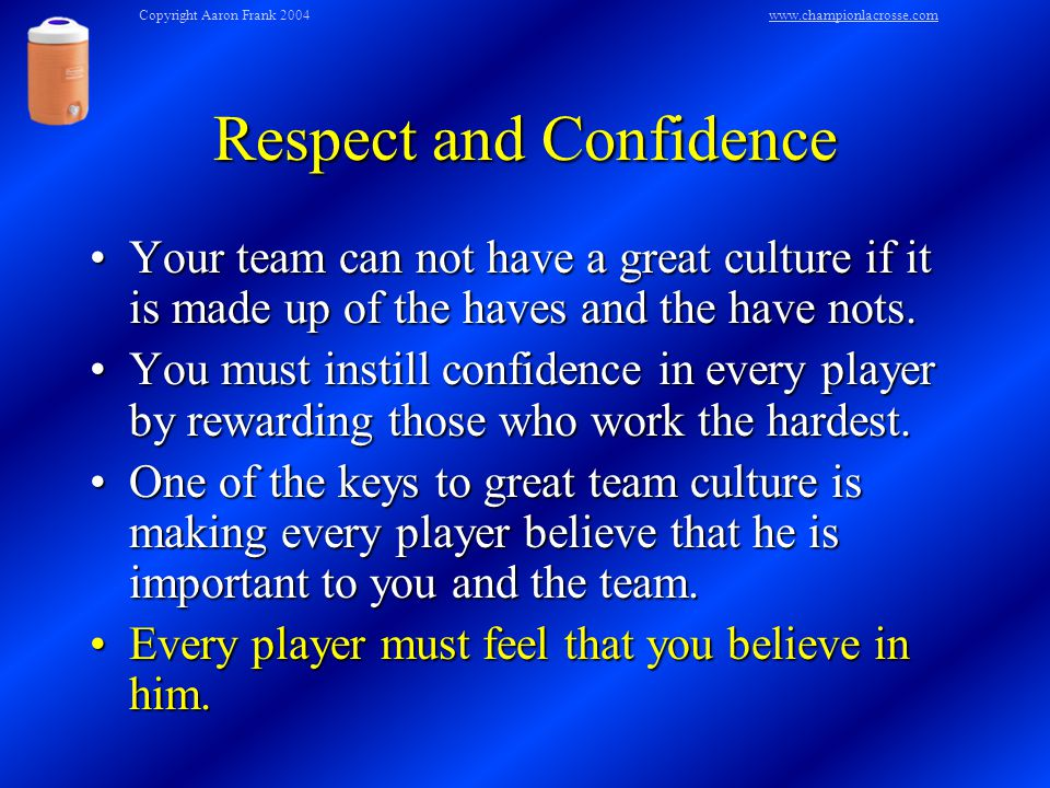 Respect and Confidence Your team can not have a great culture if it is made up of the haves and the have nots.Your team can not have a great culture if it is made up of the haves and the have nots.
