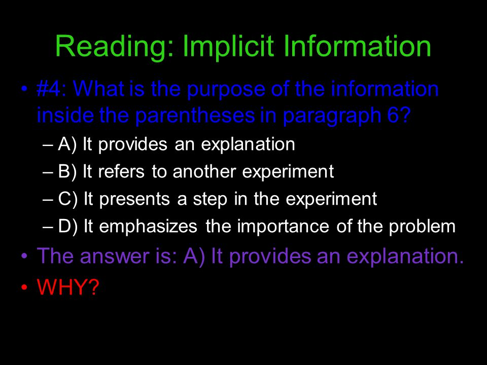 Reading: Implicit Information #4: What is the purpose of the information inside the parentheses in paragraph 6? –A) It provides an explanation –B) It