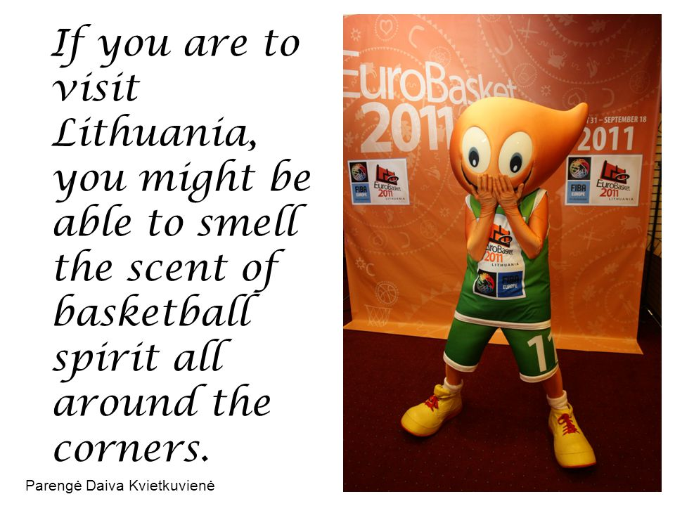 If you are to visit Lithuania, you might be able to smell the scent of basketball spirit all around the corners.