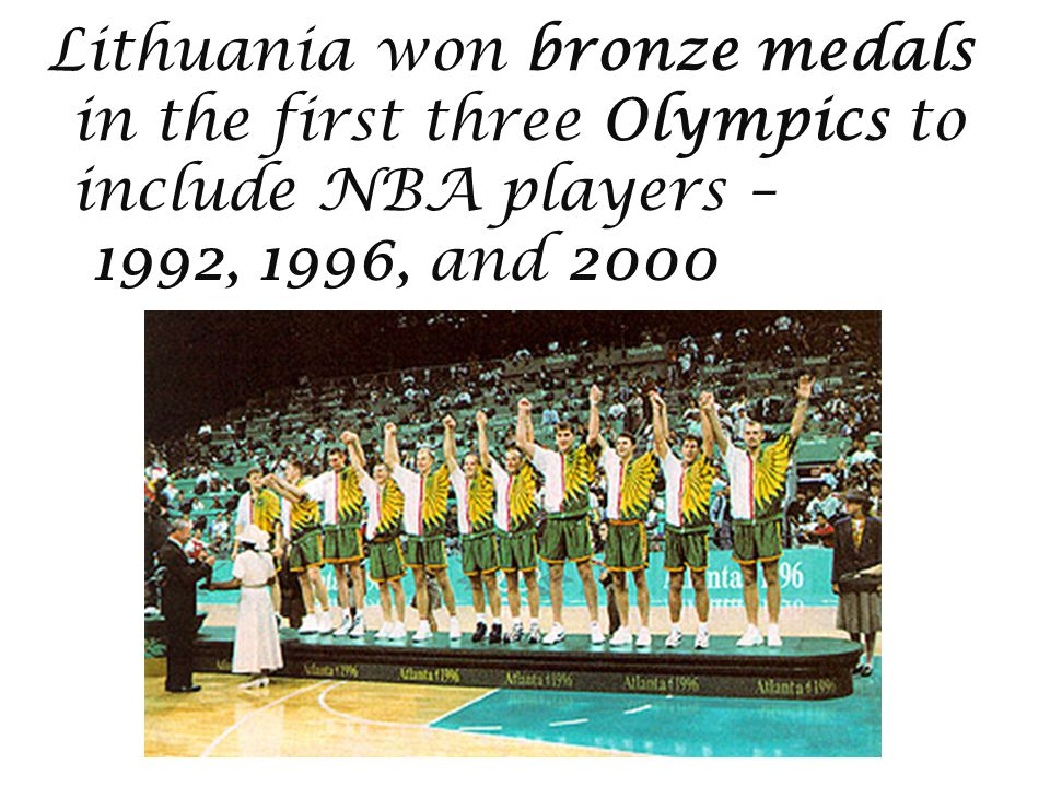 Lithuania won bronze medals in the first three Olympics to include NBA players – 1992, 1996, and 2000