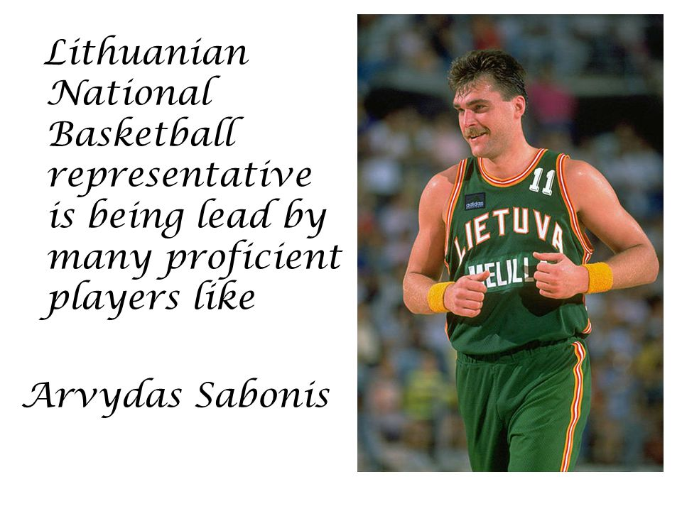 Lithuanian National Basketball representative is being lead by many proficient players like Arvydas Sabonis