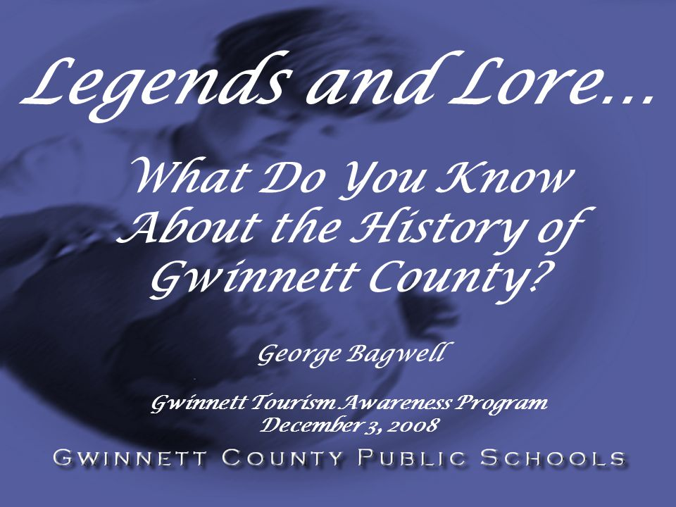 Legends and Lore… What Do You Know About the History of Gwinnett County.