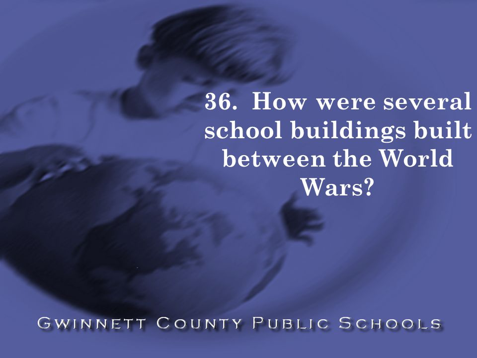 36. How were several school buildings built between the World Wars