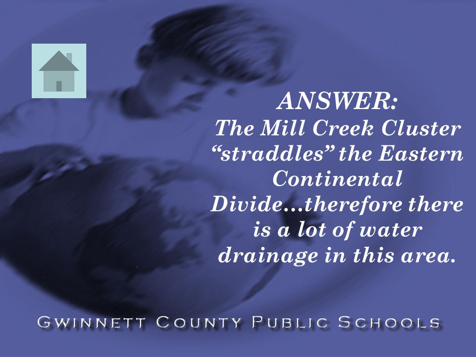 ANSWER: The Mill Creek Cluster straddles the Eastern Continental Divide…therefore there is a lot of water drainage in this area.