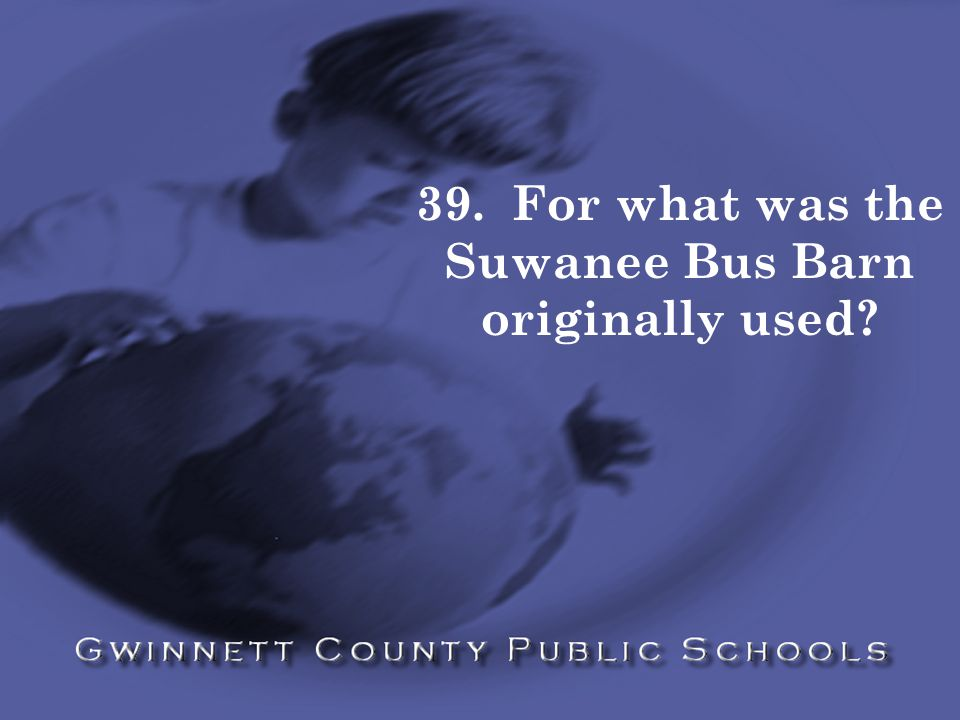 39. For what was the Suwanee Bus Barn originally used