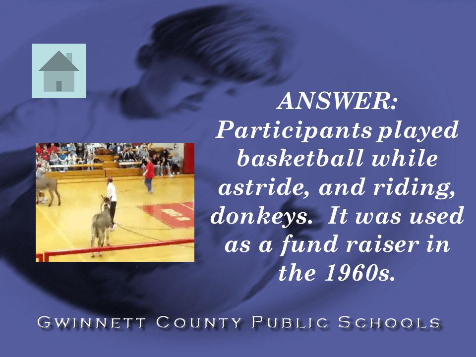 ANSWER: Participants played basketball while astride, and riding, donkeys.