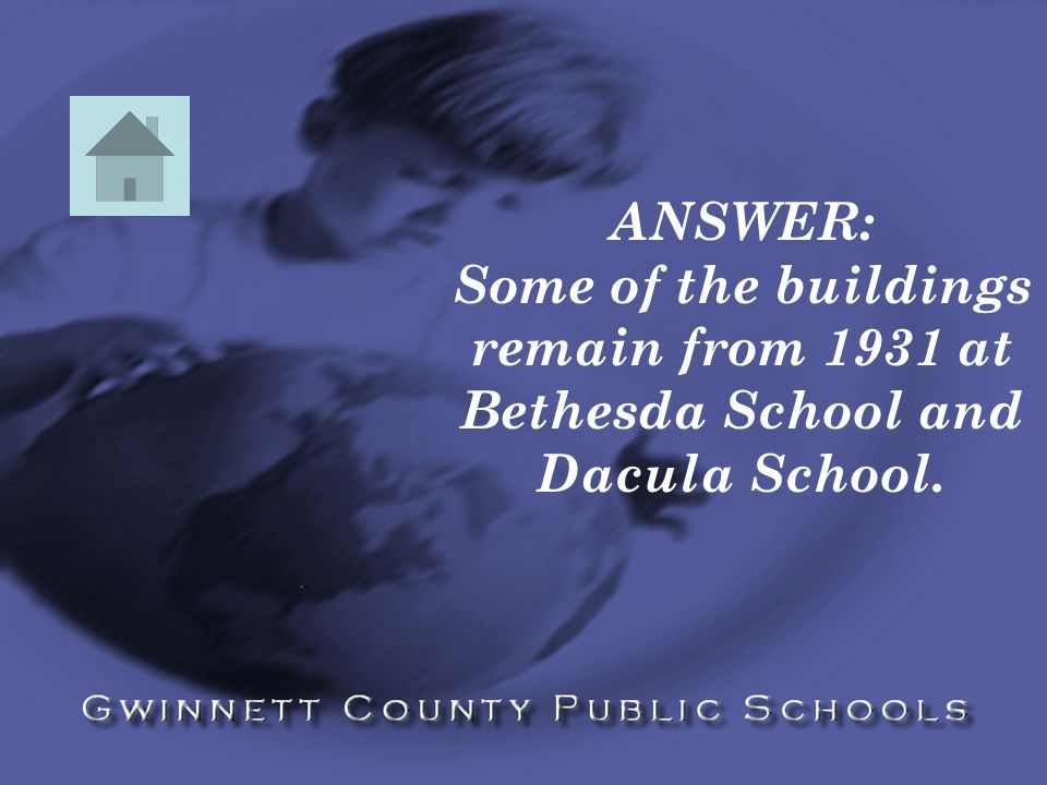 ANSWER: Some of the buildings remain from 1931 at Bethesda School and Dacula School.