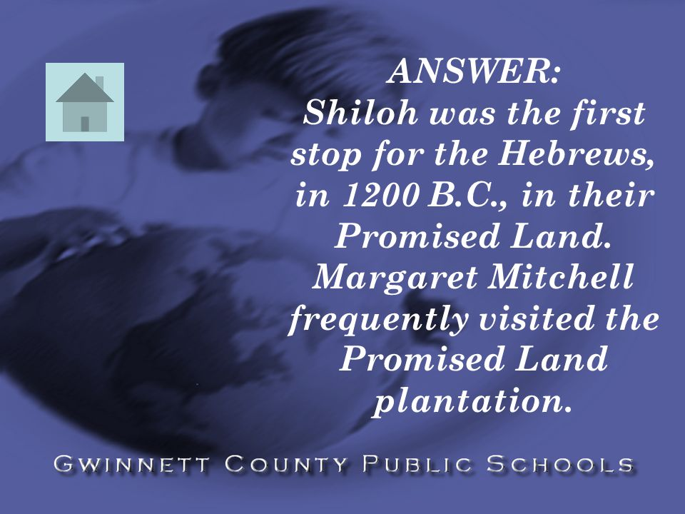 ANSWER: Shiloh was the first stop for the Hebrews, in 1200 B.C., in their Promised Land.