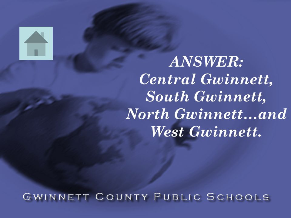 ANSWER: Central Gwinnett, South Gwinnett, North Gwinnett…and West Gwinnett.