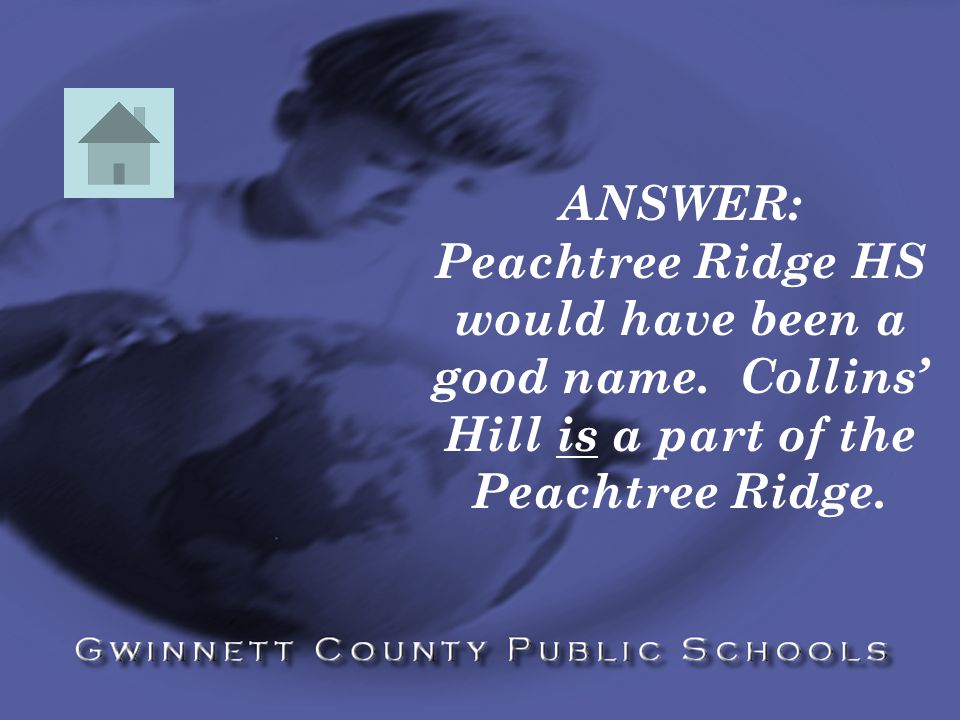 ANSWER: Peachtree Ridge HS would have been a good name.