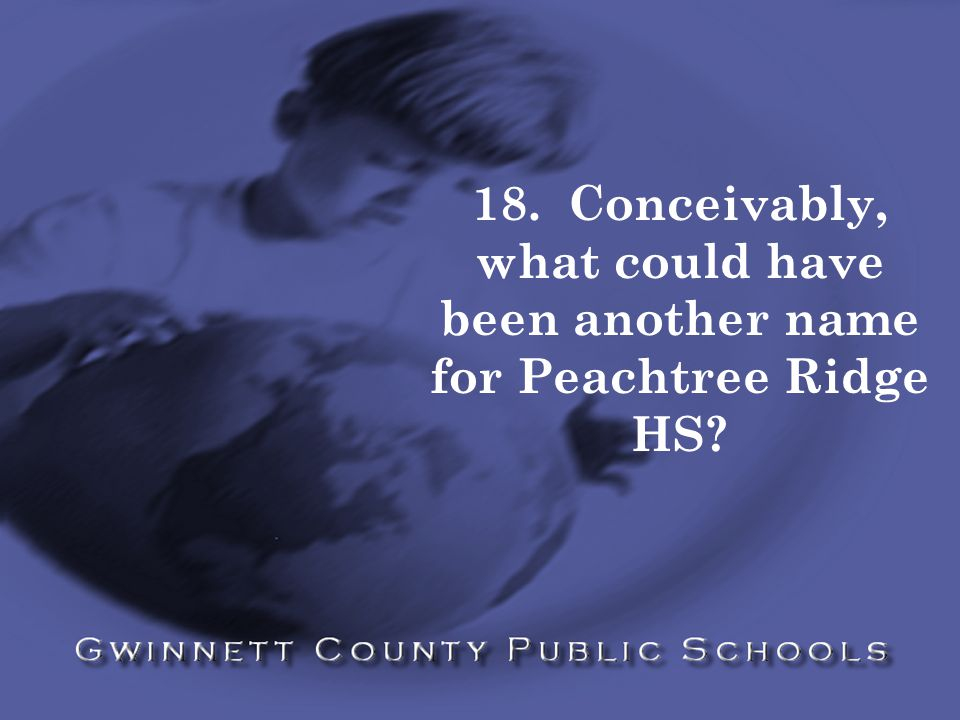 18. Conceivably, what could have been another name for Peachtree Ridge HS