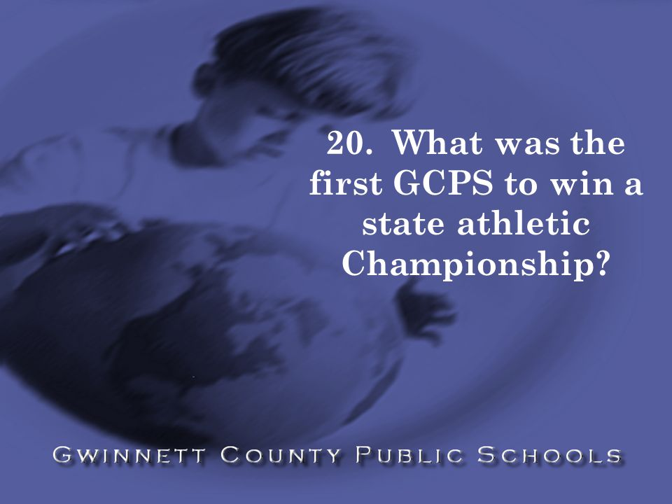 20. What was the first GCPS to win a state athletic Championship