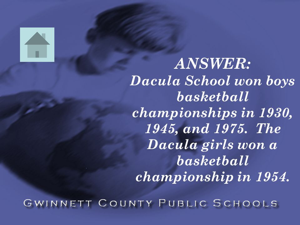 ANSWER: Dacula School won boys basketball championships in 1930, 1945, and 1975.