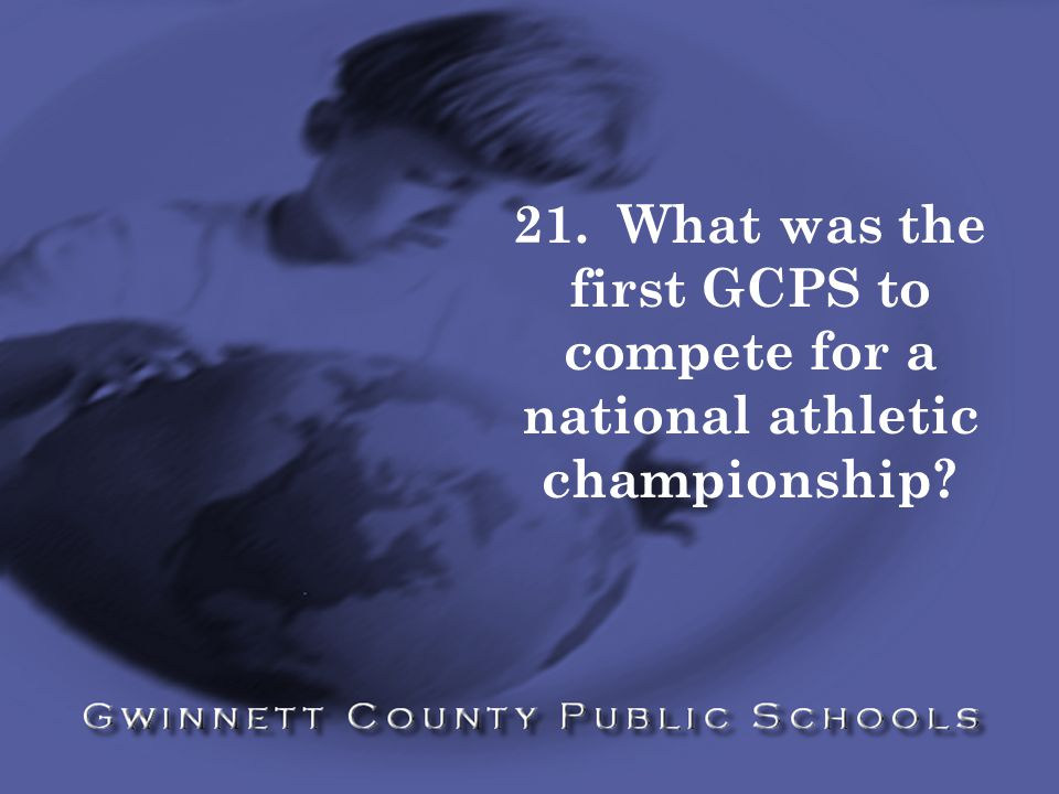 21. What was the first GCPS to compete for a national athletic championship