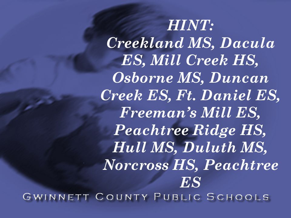HINT: Creekland MS, Dacula ES, Mill Creek HS, Osborne MS, Duncan Creek ES, Ft.