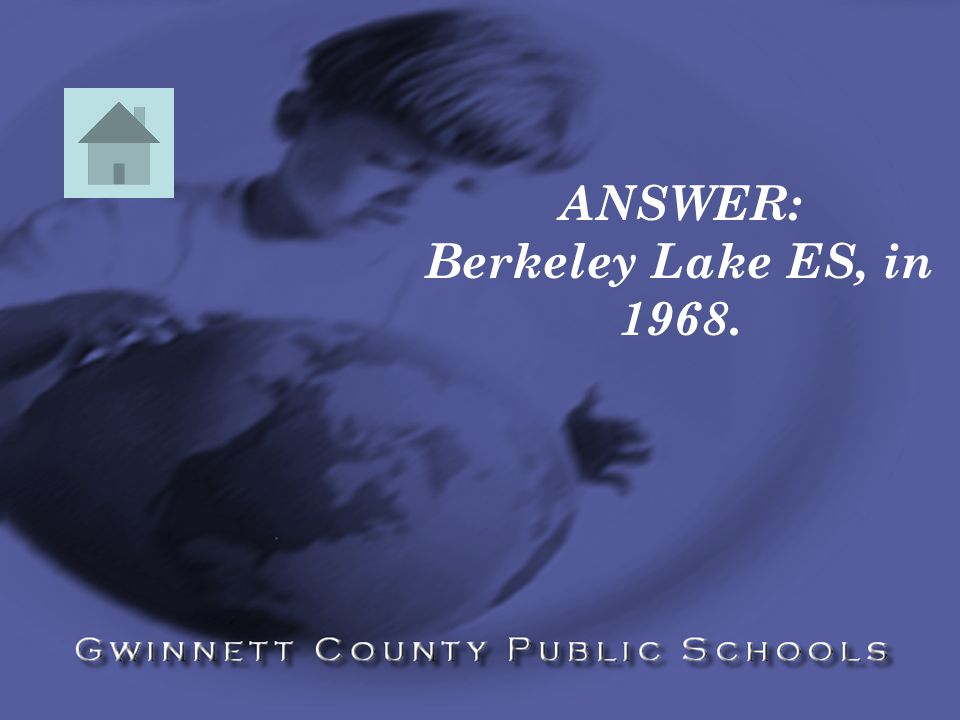 ANSWER: Berkeley Lake ES, in 1968.