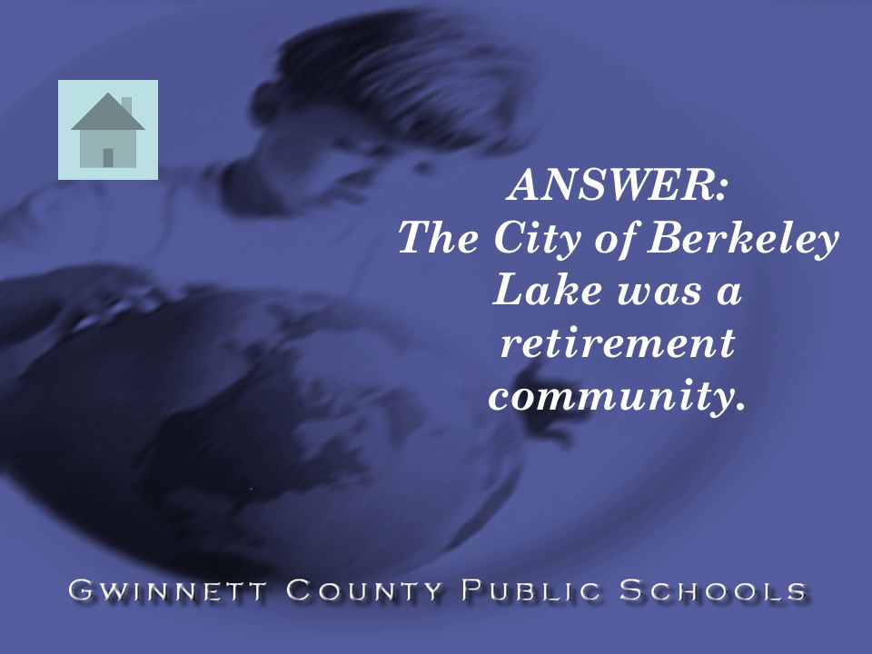 ANSWER: The City of Berkeley Lake was a retirement community.