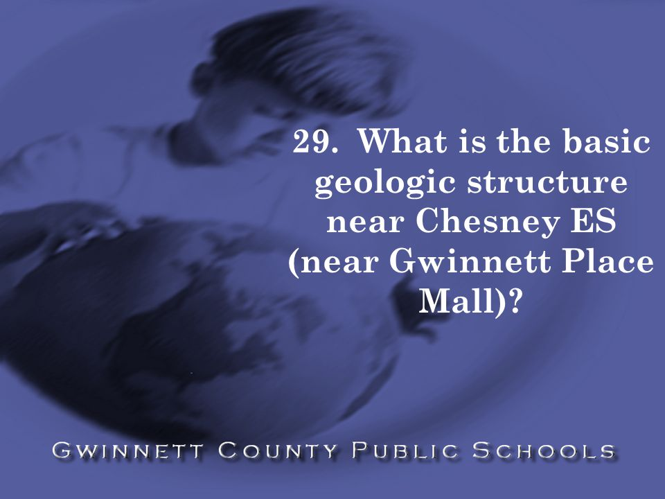 29. What is the basic geologic structure near Chesney ES (near Gwinnett Place Mall)