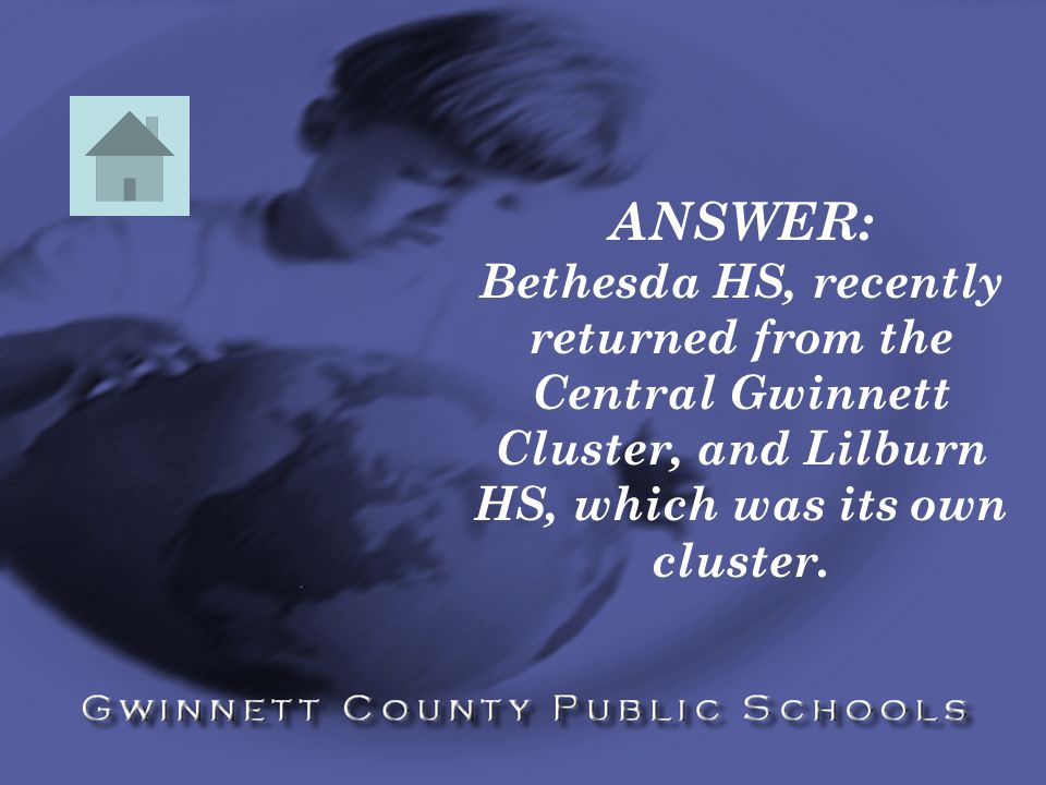 ANSWER: Bethesda HS, recently returned from the Central Gwinnett Cluster, and Lilburn HS, which was its own cluster.