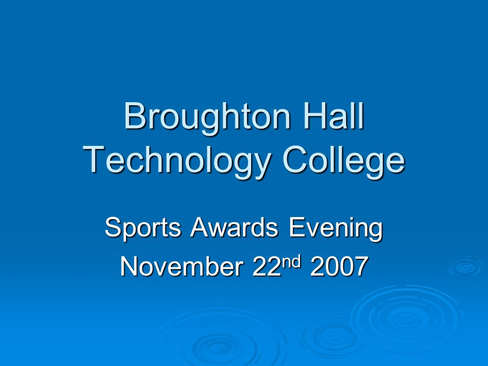 Broughton Hall Technology College Sports Awards Evening November 22 nd 2007