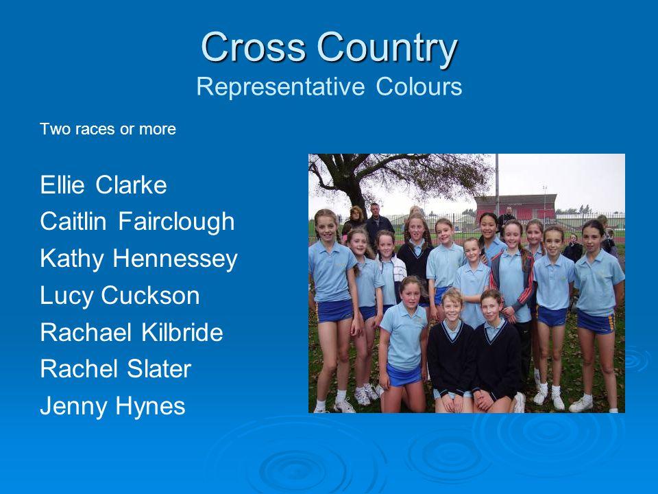 Cross Country Cross Country Representative Colours Two races or more Ellie Clarke Caitlin Fairclough Kathy Hennessey Lucy Cuckson Rachael Kilbride Rachel Slater Jenny Hynes
