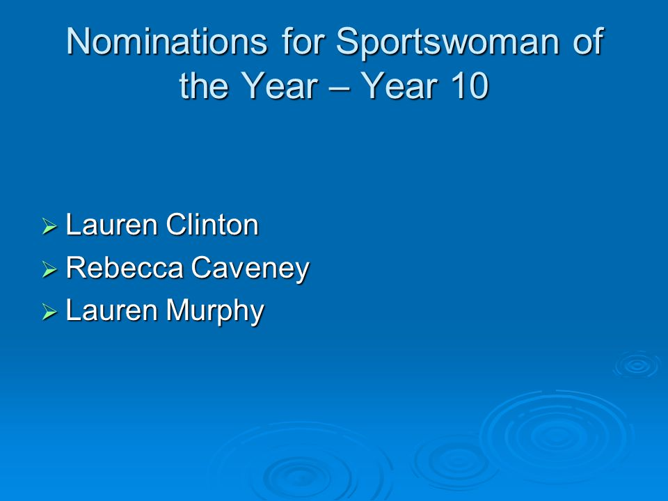 Nominations for Sportswoman of the Year – Year 10 Lauren Clinton Lauren Clinton Rebecca Caveney Rebecca Caveney Lauren Murphy Lauren Murphy