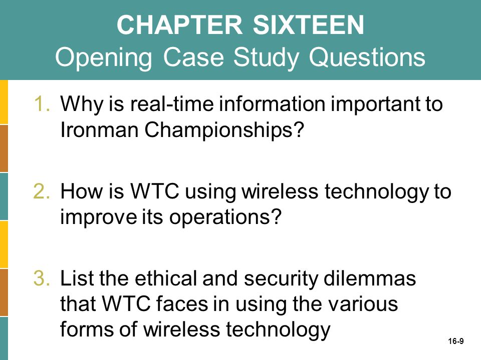 16-9 CHAPTER SIXTEEN Opening Case Study Questions 1.Why is real-time information important to Ironman Championships? 2.How is WTC using wireless techn