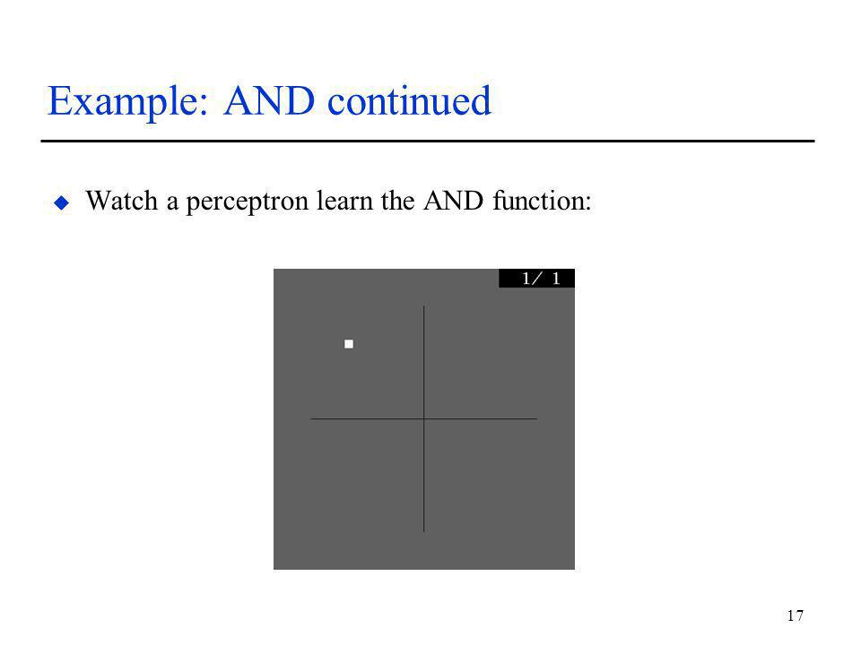 17 Example: AND continued u Watch a perceptron learn the AND function:
