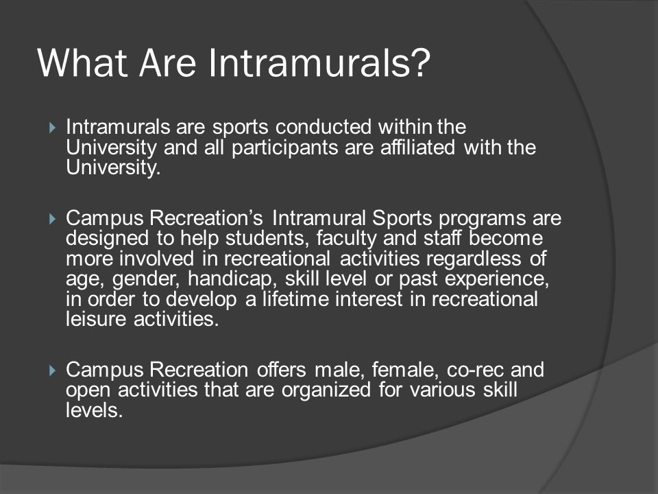 What Are Intramurals? Intramurals are sports conducted within the University and all participants are affiliated with the University. Campus Recreatio